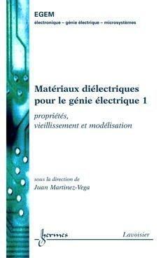 Matériaux diélectriques pour le génie électrique : Tome 1, Propriétés, vieillissement et modélisation