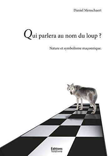 Qui parlera du loup ?: La Nature et le symbolisme maçonnique (Franc-Maçonnerie) par Daniel Menschaert