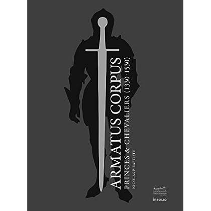 Armatus Corpus, Princes et Chevaliers (1330-1530)
