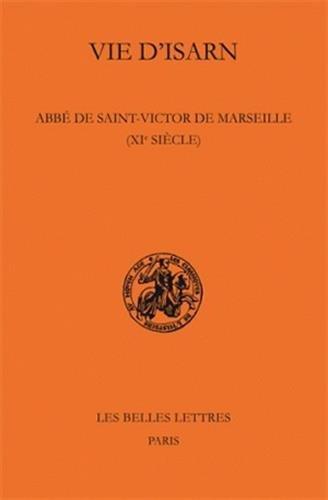 Vie D'Isarn, ABBE de Saint-Victor de Marseille (XIE Siecle) (Classiques de L'Histoire Au Moyen Age) par Cecile Caby, Jean-Francois Cottier