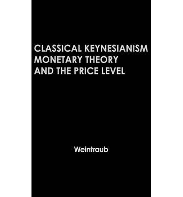 [(Classical Kynesianism: Monetary Theory and the Price Level )] [Author: Sidney Weintraub] [Feb-1973]