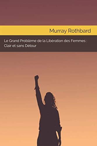 Le Grand Problème de la Libération des Femmes : Clair et Sans Détour par  Murray Rothbard