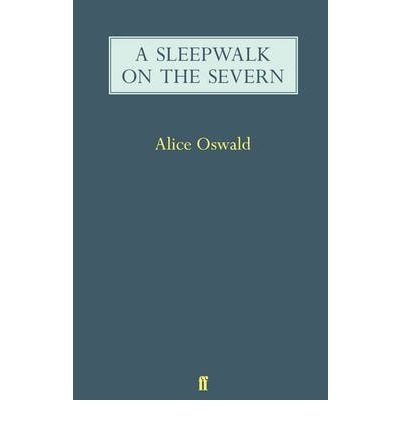 [(A Sleepwalk on the Severn)] [ By (author) Alice Oswald ] [April, 2009]