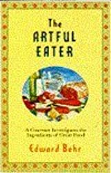 The Artful Eater: A Gourmet Investigates the Ingredients of Great Food by Edward Behr (1993-02-06)