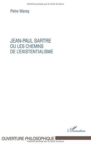 Jean-Paul Sartre ou Les chemins de l'existentialisme par Petre Mares