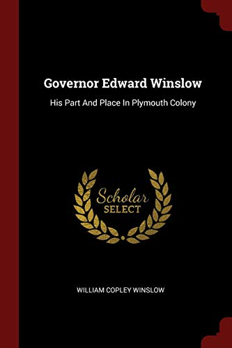 Governor Edward Winslow: His Part and Place in Plymouth Colony