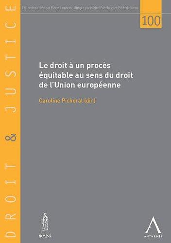 Droit et justice, N° 100 : Le droit à un procès équitable au sens du droit de l'Union européenne