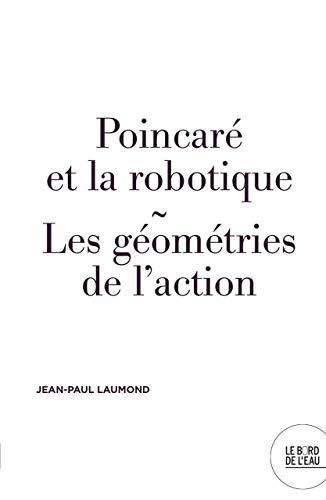 Poincaré et la robotique: Les géometries de l'action par  Jean-Paul Laumond