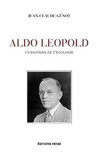 Aldo Leopold, un pionnier de l'écologie par Jean-Claude Génot