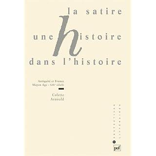 La satire, une histoire dans lhistoire: Antiquité et France : Moyen-Âge - XIXe siècle (Perspectives littéraires)