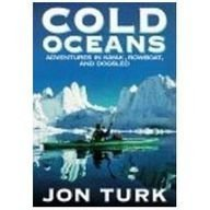 Cold Oceans: Adventures in Kayak, Rowboat, and Dogsled (Isis Large Print Nonfiction) by Turk, Jonathan (2000) Hardcover