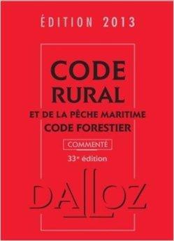 Code rural et de la pêche maritime, code forestier 2013, commenté - 33e éd. de Isabelle Couturier,Edith Dejean ( 8 mai 2013 )