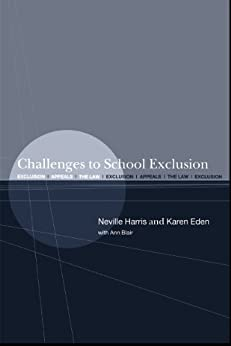 Challenges to School Exclusion: Exclusion, Appeals and the Law by [Blair, and Ann, Eden, Karen, Harris, Neville]