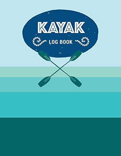 Kayak Log Book: Keep Track of Details for Every Adventure -