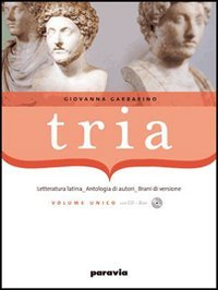 Tria. Letteratura, autori, brani di versione. Per i Licei e gli Ist. magistrali