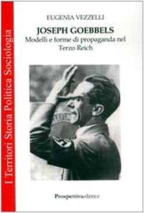 Joseph Goebbels. Modelli e forme di propaganda nel Terzo Reich