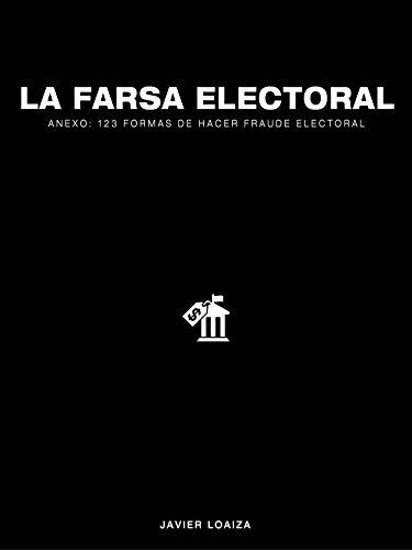 La Farsa Electoral: Anexo: 123 formas de Fraude Electoral por Javier Loaiza