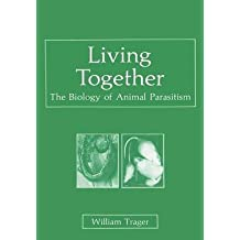 [(Living Together : The Biology of Animal Parasitism)] [By (author) William Trager] published on (February, 2012)