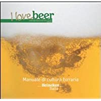 I love beer. Manuale di cultura birraria. Heineken Italia - Love Beer
