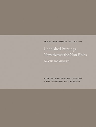 Unfinished Paintings: Narratives of the Non-Finito: Watson Gordon Lecture 2014 (Watson Gordon Lectures) by David Bomford (2016-01-10)