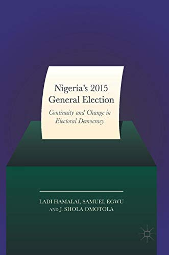 Nigeria's 2015 General Elections: Continuity and Change in Electoral Democracy