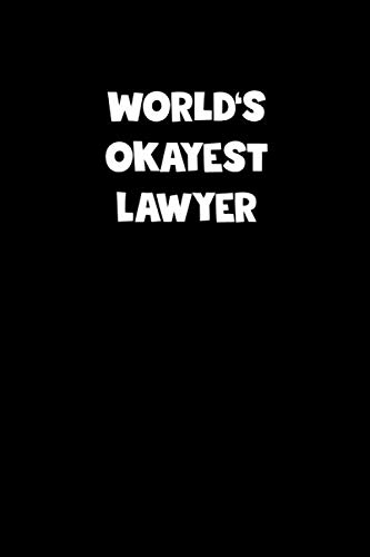 World's Okayest Lawyer Notebook - Lawyer Diary - Lawyer Journal - Funny Gift for Lawyer: Medium College-Ruled Journey Diary, 110 page, Lined, 6x9 (15.2 x 22.9 cm)