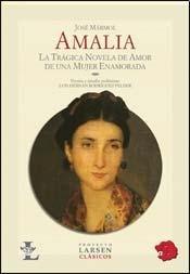Amalia: La tragica novela de amor de una mujer enamorada/The Tragic Love Story of a Woman in Love (Clasicos/Classics) por Jose Marmol