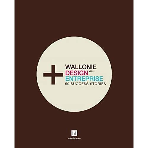 Wallonie Design Entreprise. Vol. 2 : 50 success stories