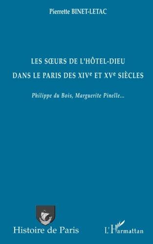 Les soeurs de l'Htel-Dieu dans le Paris des XIVe et XVe sicles : Philippe du Bois, Marguerite Pinelle...