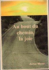 Au bout du chemin, la joie par Annie Morel (Broché)