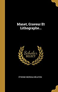 Manet, Graveur Et Lithographe... par Étienne Moreau-Nélaton