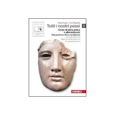 Tutti I Nostri Passi. Corso Di Storia Antica E Medievale. Con Espansione Online. Per Le Scuole Superiori: 1