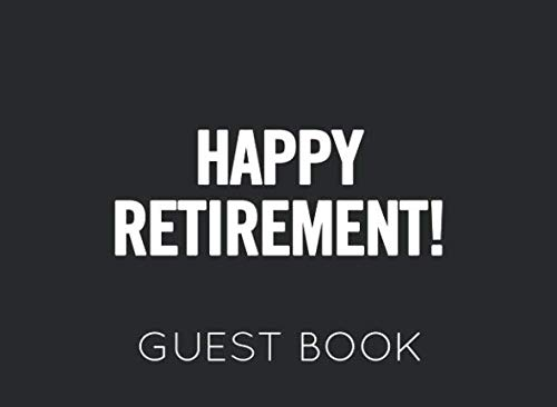 Happy Retirement: Black and White Guest Book for Retirement Party. Funny and original gift for someone who is retiring