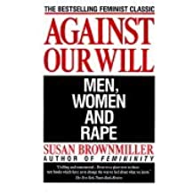 Against Our Will Men Women and Rape