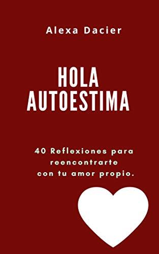 HOLA AUTOESTIMA : AMOR PROPIO eBook: Alexandra Dacier: Amazon.es ...