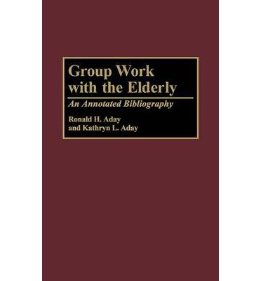 By Ron H Aday ; Ronald H Aday ; Unknown ; Kathryn L Aday ( Author ) [ Group Work with the Elderly: An Annotated Bibliography Bibliographies & Indexes in Gerontology By Jan-1997 Hardcover