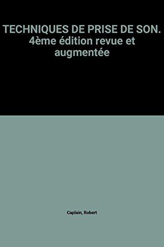 TECHNIQUES DE PRISE DE SON. 4ème édition revue et augmentée par Robert Caplain