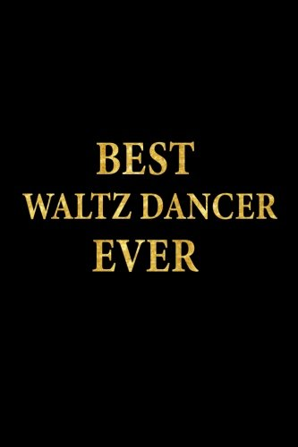 Best Waltz Dancer Ever: Lined Notebook, Gold Letters Cover, Diary, Journal, 6 x 9 in., 110 Lined Pages