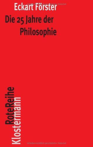 Die 25 Jahre der Philosophie: Eine systematische Rekonstruktion (Klostermann RoteReihe)