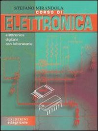Corso di elettronica. Elettronica digitale con laboratorio. Per le Scuole superiori