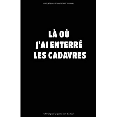 Là Où J'ai Enterré Les Cadavres: Carnet De Notes -108 Pages Papier Ligné Petit Format A5 - Blanc Sur Noir