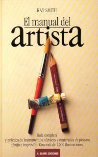 El manual del artista. (Artes, técnicas y métodos) por Ray Smith