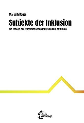 Subjekte der Inklusion: Die Theorie der trilemmatischen Inklusion zum Mitfühlen