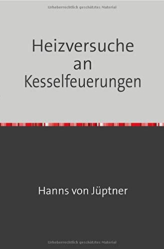 Heizversuche an Kesselfeuerungen: Nachdruck 2018 Taschenbuch