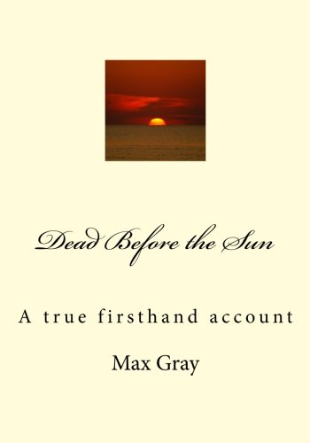 Dead Before the Sun: A true firsthand account