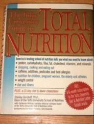 The Tufts University guide to total nutrition: Stanley Gershoff, with Catherine Whitney, and the Editorial Advisory Board of the Tufts University diet & nutrition letter ; foreword by Jean Mayer by Stanley N Gershoff (1990-08-01)