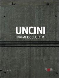 Uncini. I primi e gli ultimi. Catalogo della mostra (Foligno, 21 giugno-15 settembre 2011). Ediz. italiana e inglese (Cataloghi di mostre)