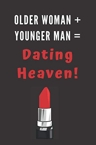 Older Woman Plus Younger Man Equals Dating Heaven!: Funny Lined Notebook Gift For Her Or Him: Age Gap Romance, Women Or Men