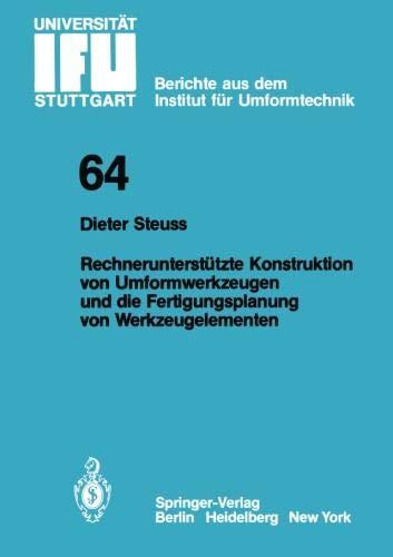 Rechnerunterstützte Konstruktion von Umformwerkzeugen und die Fertigungsplanung von Werkzeugelementen (IFU - Berichte aus dem Institut für Umformtechnik der Universität Stuttgart, Band 64)