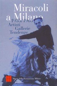 Miracoli a Milano. 1955/1965. Artisti, Gallerie, Tendenze